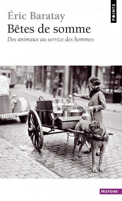 Couverture d'un ouvrage d'Eric Baratay avec une photo ancienne où on voit un chien qui tire une charette.