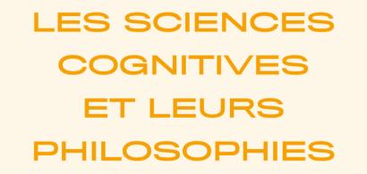Les sciences cognitives et leurs philosophies : cartésianisme, phénoménologie, pragmatisme
